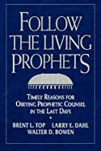 Follow the Living Prophets by Brent L. Top
