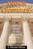 Wilcox, S. Michael: A Nation at the Crossroads: Spiritual Decline in the Promised Land
