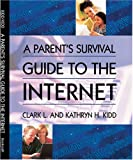 Kidd, Clark: A Parent's Survival Guide to the Internet