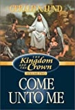 Lund, Gerald N.: Come Unto Me (Kingdom and the Crown, 2)