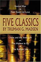 Five Classics by Truman G. Madsen by Truman…
