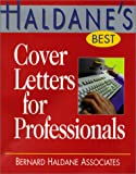 Bernard Haldane Associates: Haldane&#39;s Best Cover Letters for Professionals