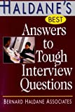 Bernard Haldane Associates: Haldane&#39;s Best Answers to Tough Interview Questions