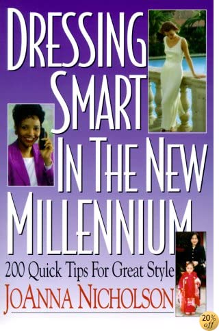 Dressing Smart in the New Millennium: 200 Quick Tips for Great Style