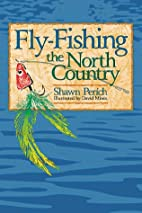 Fly-Fishing the North Country by Shawn…
