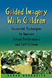 Berkovits, Sarah: Guided Imagery With Children: Successful Techniques To Improve School Performance And Self-esteem