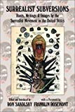 Sakolsky, Ronald B.: Surrealist Subversions: Rants, Writings & Images by the Surrealist Movement in the United States