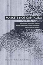 Markets Not Capitalism: Individualist…
