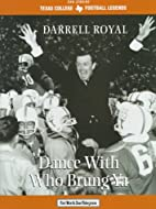 Darrell Royal: Dance With Who Brung Ya…
