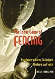 Evangelista, Nick: The Inner Game of Fencing: Excellence in Form, Technique, Strategy, and Spirit