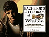 Scott, David: Bachelor's Little Book of Wisdom: A Couple Hundred Suggestions, Observations, and Reminders for Bachelors to Read, Remember, and Store