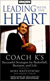 Mike Krzyzewski: Leading with the Heart: Coach K's Successful Strategies for Basketball, Business, and Life