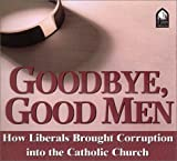 Rose, Michael: Goodbye, Good Men: How Liberals Brought Corruption into the Catholic Church