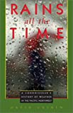 Laskin, David: Rains All the Time: A Connoisseur&#39;s History of Weather in the Pacific Northwest