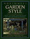 Whitner, Jan Kowalczewski: Northwest Garden Style: Ideas, Designs, and Methods for the Creative Gardener