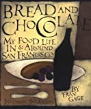 Gage, Fran: Bread and Chocolate: My Food Life in San Francisco