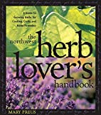 The Northwest Herb Lover's Handbook: A Guide…