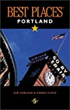 Carlson, Kim: Best Places Portland: The Locals' Guide to the Best Restaurants, Lodgings, Sights, Shopping, and More!