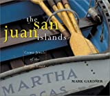 Gardner, Mark: The San Juan Islands: Crown Jewels of the Pacific Coast