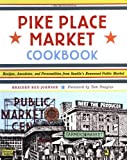 Rex-Johnson, Braiden: Pike Place Market Cookbook: Recipes, Anecdotes, and Personalities from Seattle's Renowned Public Market