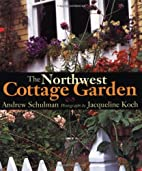 The Northwest Cottage Garden by Andrew…