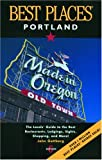 Gottberg, John: Best Places Portland: The Locals' Guide to the Best Restaurants, Lodgings, Sights, Shopping, and More!