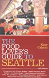Calcott, Katy: The Food Lover's Guide to Seattle