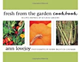 Lovejoy, Ann: Fresh From The Garden Cookbook: Recipes Inspired By Kitchen Gardens