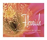 Ilona: Fleurish/Photographs by Ilona ; Text by Veronica D'Orazio