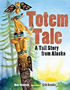 Totem Tale: A Tall Story from Alaska by Deb…