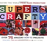Beal, Susan: Super Crafty: Over 75 Amazing How-to Projects