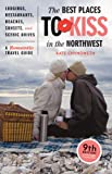 Chynoweth, Kate: Best Places to Kiss in the Northwest: A Romantic Travel Guide