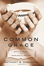 Common Grace: How to Be a Person and Other…