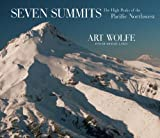 Wolfe, Art: Seven Summits: The High Peaks of the Pacific Northwest