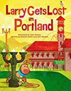 Larry Gets Lost in Portland by Michael…