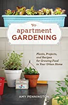 Apartment Gardening: Plants, Projects, and…