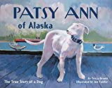 Brown, Tricia: Patsy Ann of Alaska: The True Story of a Dog