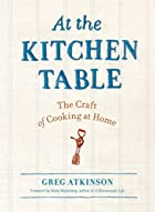 At the Kitchen Table: The Craft of Cooking…
