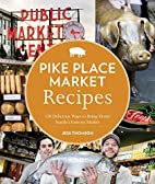 Pike Place Market Recipes: 130 Delicious…