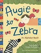 Augie to Zebra: An Alphabet Book! by Caspar…