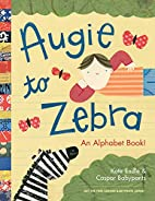 Augie to Zebra: An Alphabet Book! by Caspar…