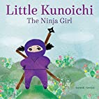 Little Kunoichi, The Ninja Girl by Sanae…