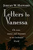Hayward, Jeremy W.: Letters to Vanessa: On Opening to Life and Meaning in an Enchanted World