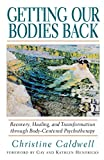 Caldwell, Christine: Getting Our Bodies Back: Recovery, Healing, and Transformation Through Body-Centered Psychotherapy