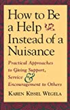 Wegela, Karen Kissel: How to Be a Help Instead of a Nuisance: Practical Approaches to Giving Support, Service, and Encouragement to Others
