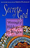 Flanagan, Sabina: Secrets of God: Writings of Hildegard of Bingen