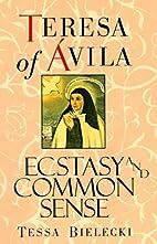 Teresa of Avila: Ecstasy and Common Sense by…