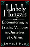 Hort, Barbara E.: Unholy Hungers: Encountering the Psychic Vampire in Ourselves and Others