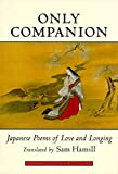 Hamill, Sam: Only Companion : Japanese Poems of Love and Longing