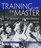 Stevens, John: Training With the Master: Lessons With Morihei Ueshiba, Founder of Aikido